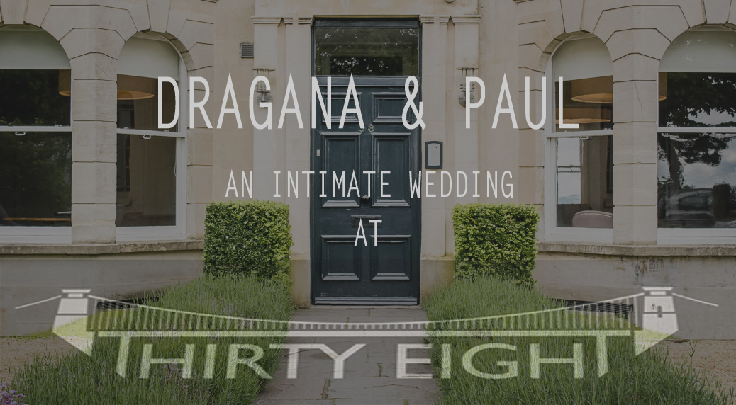 Dragana & Paul - An Intimate Wedding At Thirthy Eight